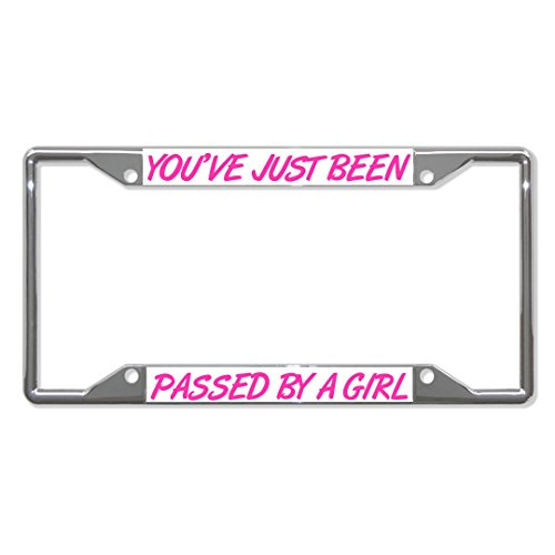 You've JUST Been Passed by A Girl Metal License Plate Frame Four Holes Perfect for Men Women Car garadge Decor ()