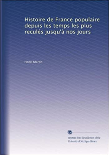 Book Histoire de France populaire depuis les temps les plus reculés jusqu'à nos jours (Volume 4) (French Edition)