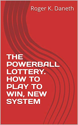 THE POWERBALL LOTTERY  HOW TO PLAY TO WIN, NEW SYSTEM