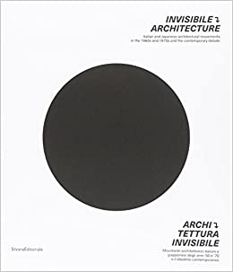 Invisible Architecture: Italian And Japanese Architectural Movements In The 1960s And 1970s And The Contemporary Debate Download Epub Mobi Pdf Fb2