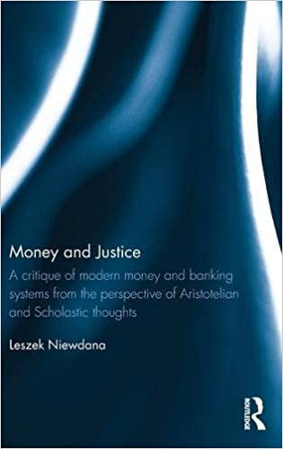 Book Money and Justice: A critique of modern money and banking systems from the perspective of Aristotelian and Scholastic thoughts
