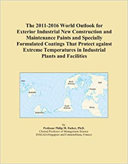 The 2011-2016 World Outlook for Exterior Industrial New Construction and Maintenance Paints and Specially Formulated Coatings That Protect against ... in Industrial Plants and Facilities