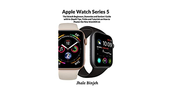 Apple Watch Series 5: The iWatch Beginners, Dummies and ...