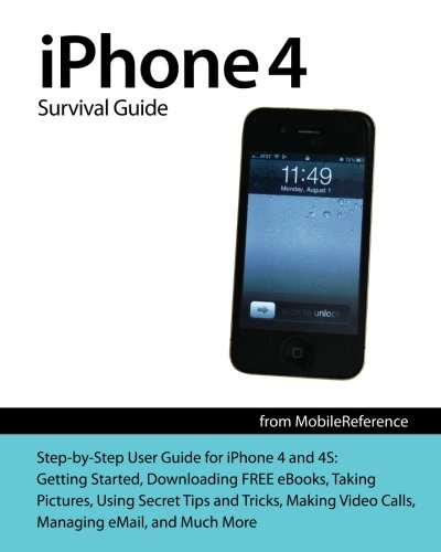 iPhone 4 Survival Guide: Concise Step-by-Step User Manual for iPhone 4: How to Download FREE eBooks, Make Video Calls, Multitask, Make Photos and Videos & More ()