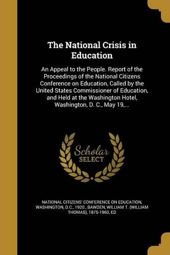 The National Crisis in Education: An Appeal to the People. Report of the Proceedings of the National Citizens Conference on Education, Called by the ... Hotel, Washington, D. C., May 19, ...