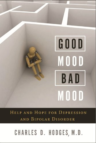 Good Mood Bad Mood: Help and Hope for Depression and Bipolar Disorder
