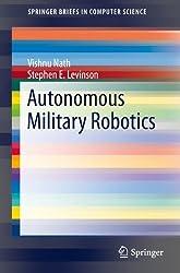 Autonomous Military Robotics (SpringerBriefs in Computer Science)