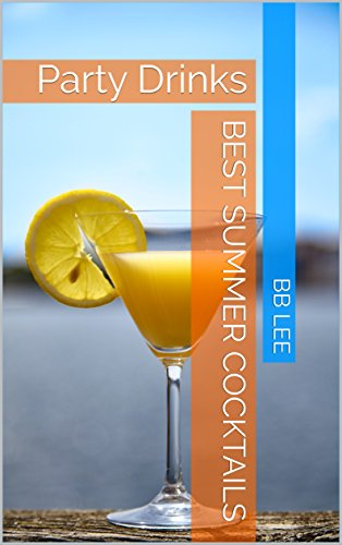Best Summer Cocktails: Party Drinks by BB  Lee