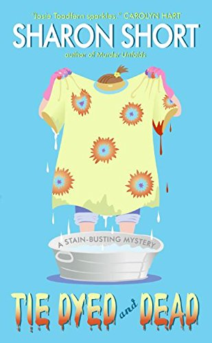 Tie Dyed and Dead: A Stain-busting Mystery (The Stain-Busting Mysteries)