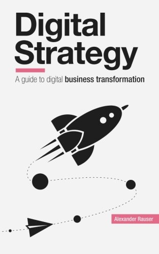 Digital Strategy: A Guide to Digital Business Transformation
