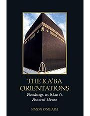 The Kaʿba Orientations: Readings in Islam's Ancient House