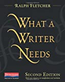 What a Writer Needs, Second Edition, Ralph Fletcher, 0325046662