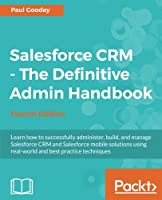 Salesforce CRM – The Definitive Admin Handbook, 4th Edition Front Cover