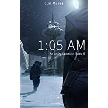 1:05 a.m. (An Ice Era Chronicle Book 1)