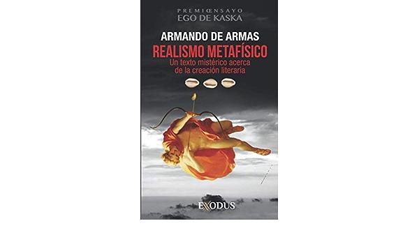 Amazon.com: Realismo metafísico: Un texto mistérico acerca de la creación  literaria (Spanish Edition) (9798695926514): De Armas, Armando: Books