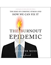 The Burnout Epidemic: The Rise of Chronic Stress and How We Can Fix It