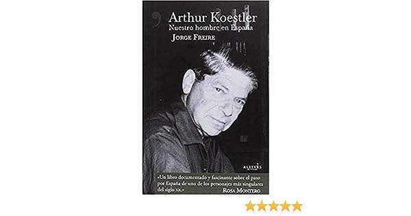 Arthur Koestler. Nuestro hombre en España NO FICCION: Amazon.es: Freire Gutiérrez, Jorge: Libros