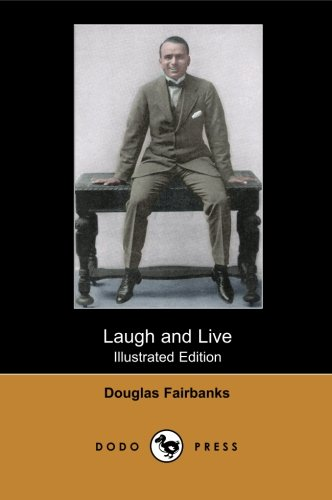 Download Laugh and Live (Illustrated Edition) (Dodo Press): Early Twentieth Century Book By Douglas Fairbanks, The American Actor, Screenwriter, Director And ... Be The Third Highest Paid Actor Of His Time. pdf epub