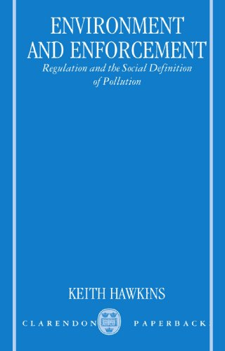 Environment and Enforcement: Regulation and the Social Definition of Pollution (Oxford Socio-Legal Studies) by Clarendon Press