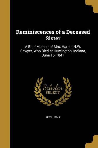 Download Reminiscences of a Deceased Sister: A Brief Memoir of Mrs. Harriet N.W. Sawyer, Who Died at Huntington, Indiana, June 16, 1841 pdf epub
