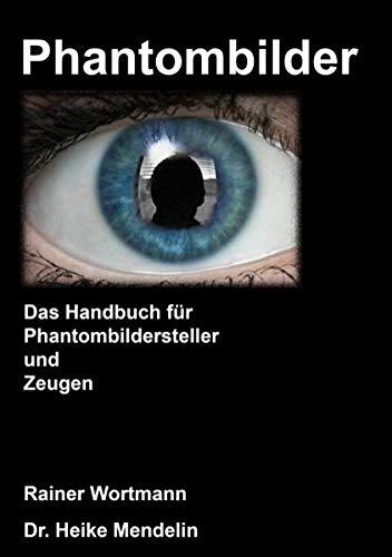 Phantombilder: Das Handbuch für Phantombildersteller und Zeugen Taschenbuch – 10. November 2017 Heike Mendelin Rainer Wortmann Books on Demand 3744872459