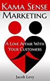 Kama Sense Marketing: A Love Affair With Your Customers: Marketing Communication For Your Business