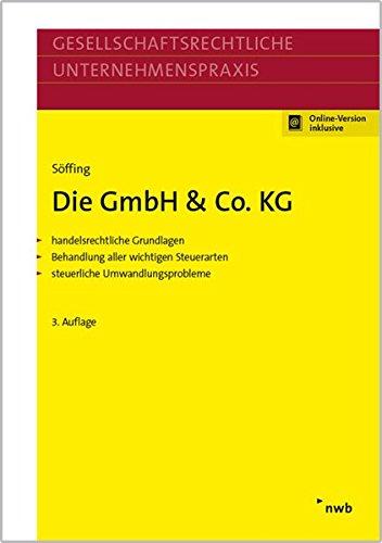 Die GmbH And Co. KG   Handelsrechtliche Grundlagen  Behandlung Aller Wichtigen Steuerarten  Steuerliche Umwandlungsprobleme  Gesellschaftsrechtliche Unternehmenspraxis