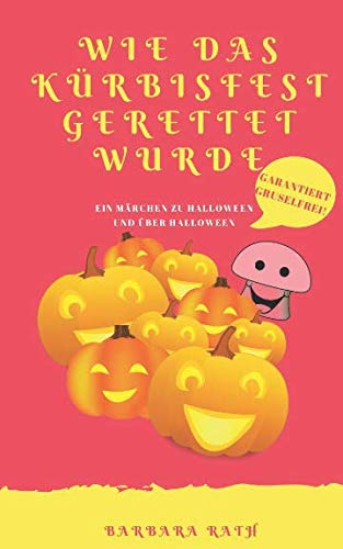 Wie das Kürbisfest gerettet wurde: Ein Märchen zu Halloween und über Halloween [garantiert gruselfrei!] (Geschichten zu Halloween für Kinder) (German Edition)