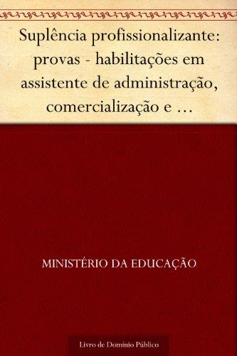 Suplência profissionalizante: provas - habilitações em assistente de administração comercialização e mercadologia e contabilidade