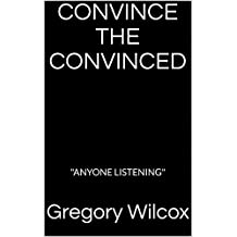 """CONVINCE THE CONVINCED: """"ANYONE LISTENING"""""""
