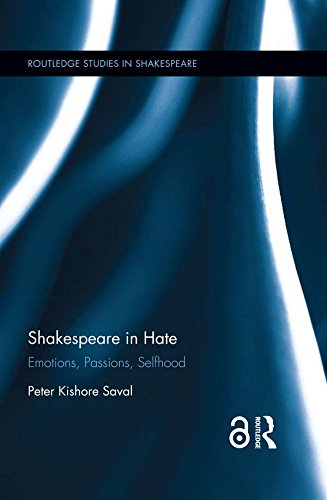 Shakespeare in Hate: Emotions, Passions, Selfhood (Routledge Studies in Shakespeare Book 15)