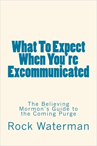 What To Expect When You're Excommunicated: The Believing Mormon's