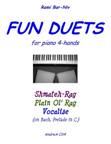 Fun Duets for Piano 4-Hands: Shmateh-Rag, Plain Ol' Rag, Vocalise on Bach Prelude No. 1