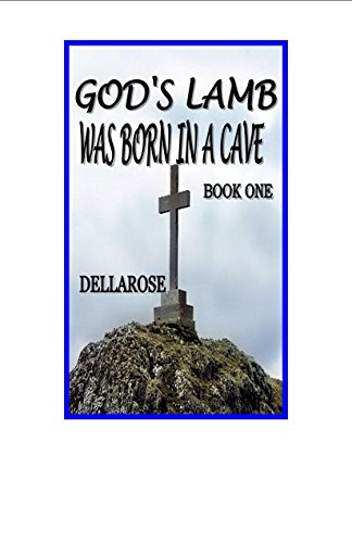 Book: BOOK 1 Jesus Born in a Cave by DELLAROSE