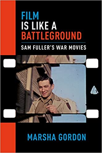 Film is Like a Battleground: Sam Fuller's War Movies