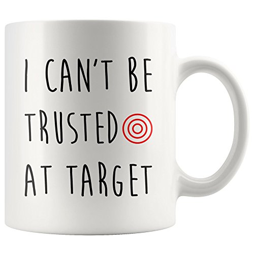 I Can't Be Trusted At Target Coffee Mug Hot Funny Mug For Him Her Gifts 2018