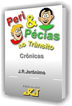 Peri & Pécias no trânsito: Crônicas por [Jerônimo, J. R.]