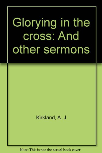 Glorying in the cross: And other sermons