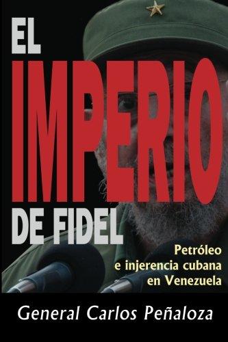 El imperio de Fidel: Petróleo e ingerencia cubana en Venezuela (Spanish Edition) pdf