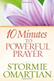 10 Minutes to Powerful Prayer, Stormie Omartian, 0736927417