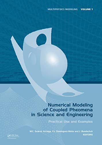 Numerical Modeling of Coupled Phenomena in Science and Engineering: Practical Use and Examples (Multiphysics Modeling Book 1) (Numerical Solution Of Partial Differential Equations Examples)