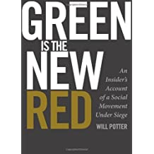 Green is the New Red: An Insider's Account of a Social Movement Under Siege by Will Potter (2011-04-12)