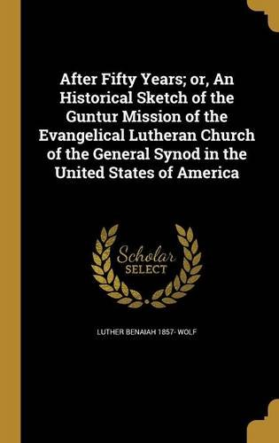 Download After Fifty Years; Or, an Historical Sketch of the Guntur Mission of the Evangelical Lutheran Church of the General Synod in the United States of America pdf