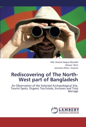 Rediscovering of The North-West part of Bangladesh: An Observation of the Selected Archaeological Site, Tourist Spots, Organic Tea Estate, Enclaves and Tista Barrage