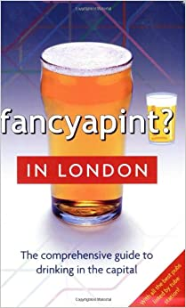 Book Fancyapint? In London: The Comprehensive Guide to Drinking in the Capital