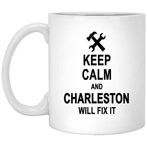 Keep Calm And Charleston Will Fix It Coffee Mug Inspirational - Anniversary Birthday Gag Gifts for Charleston Men Women - Halloween Christmas Gift Ceramic Mug Tea Cup White 11 Oz -