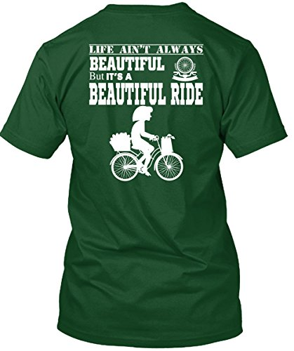 It's A Beautiful Ride T Shirt, Life Ain't Always Beautiful T Shirt Unisex (L,Forest)