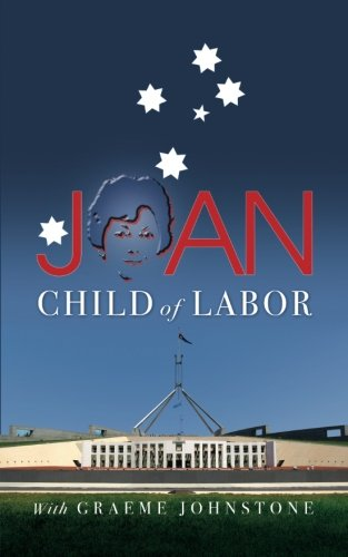 Joan: The colourful memoir of the remarkable, ground-breaking Joan Child, the Australian Labor Party's first woman Member of Federal Parliament and the first woman Speaker of the House