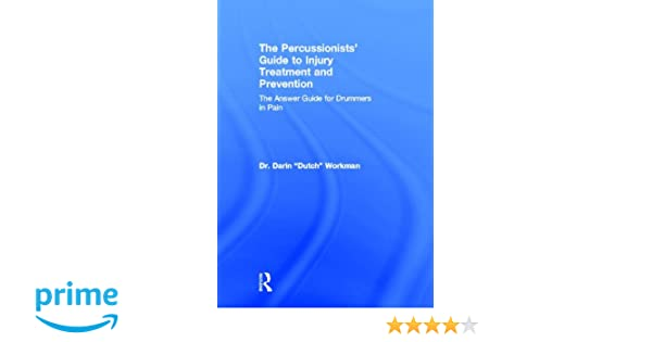 The Percussionists Guide to Injury Treatment and Prevention: The Answer Guide to Drummers in Pain
