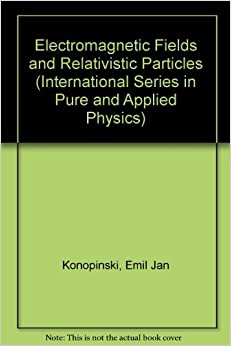 Electromagnetic Fields and Relativistic Particles (International Series in Pure and Applied Physics)